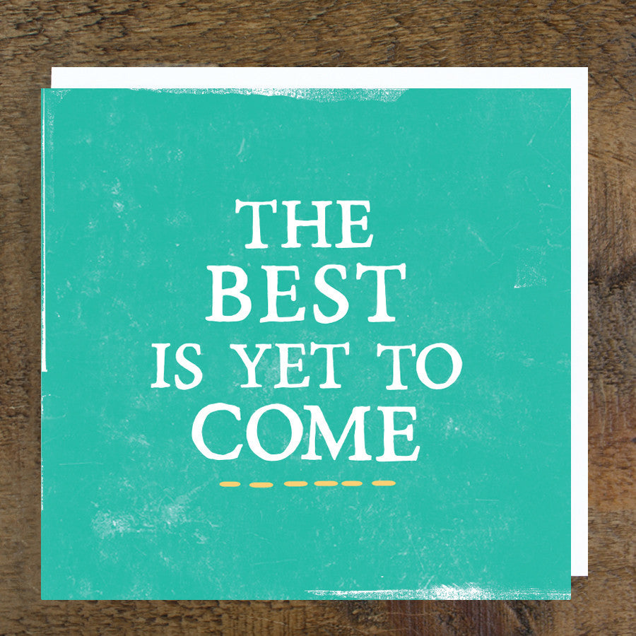 'Best Is Yet To Come' Card