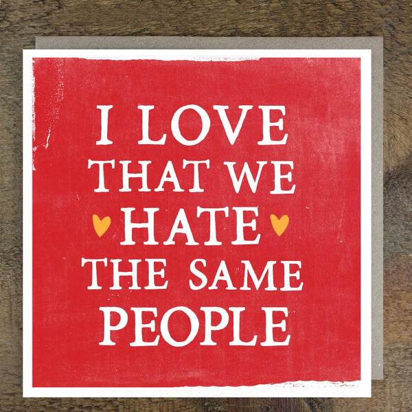 'Hate The Same People' Card