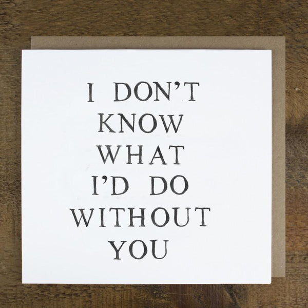 'I Don't Know What I'd Do Without You' Card