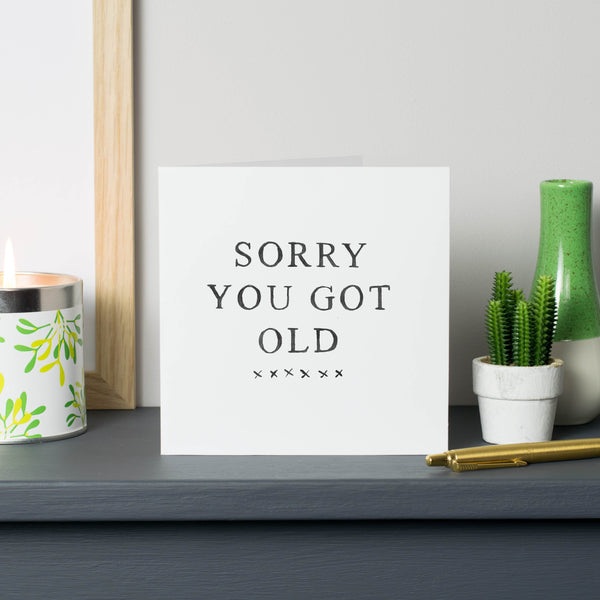 'Sorry You Got Old' Card