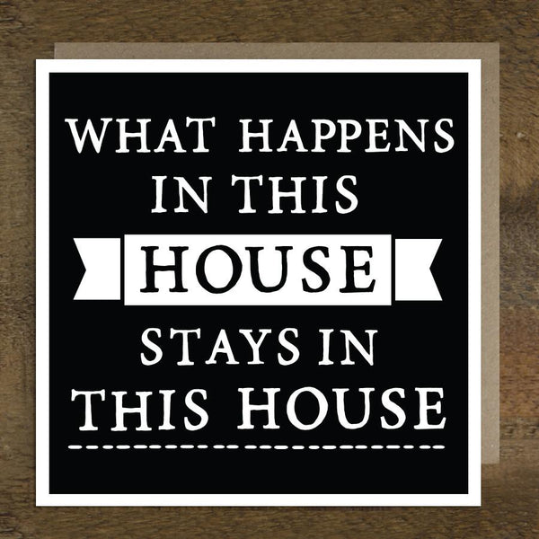 'What Happens In This House' Card