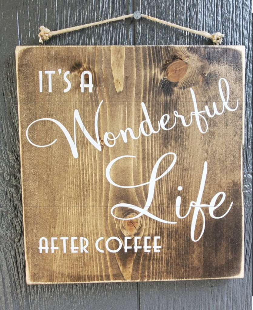 It's a wonderful life after coffee wood sign
