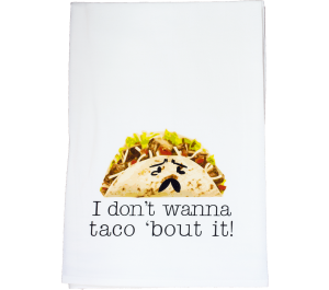 Taco 'bout it Flour Sack Kitchen Tea Towel