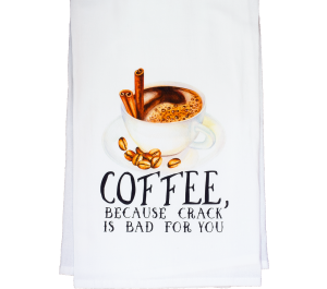 Coffee Is Crack Flour Sack Kitchen Tea Towel