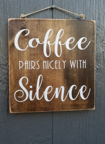 Coffee Pairs Nicely with Silence.... wood sign