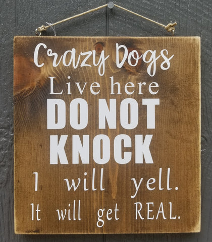 Crazy Dogs live here Hand Made Wood Sign