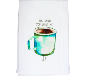 You Know You Want Me Food Flour Sack Kitchen Tea Towel