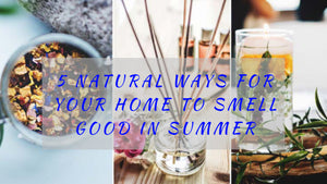 5 NATURAL WAYS FOR YOUR HOME TO SMELL GOOD IN SUMMER