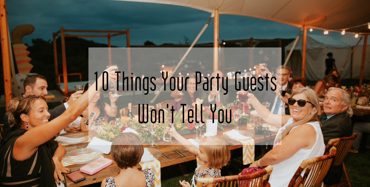 10 Things Your Party Guests Won't Tell You