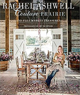 Couture Prairie: And Flea Market Treasures by Rachel Ashwell