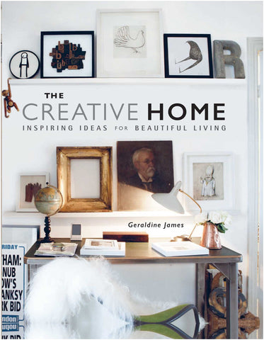 The Creative Home: Inspiring ideas for beautiful living Hardcover by Geraldine James