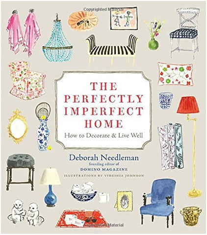The Perfectly Imperfect Home: How to Decorate and Live Well by Deborah Needleman and Virginia Johnson