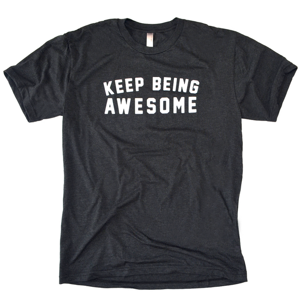 Keep Being Awesome Tee (Mens)