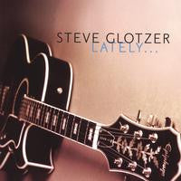 """Lately"" CD - Steve Glotzer"