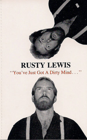 'You've Just Got A Dirty Mind' - Available on Cassette only - Rusty Lewis