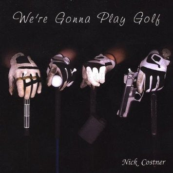 """We're Gonna Play Golf"" CD - Nick Costner"
