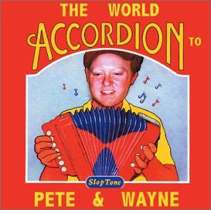 'The World Accordian To Pete and Wayne' CD - Pete and Wayne
