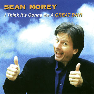 """I Think It's Gonna Be A Great Day"" CD - Sean Morey"