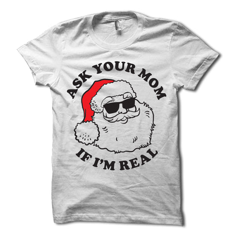 Ask Your Mom If Im Real Santa Claus Shirt