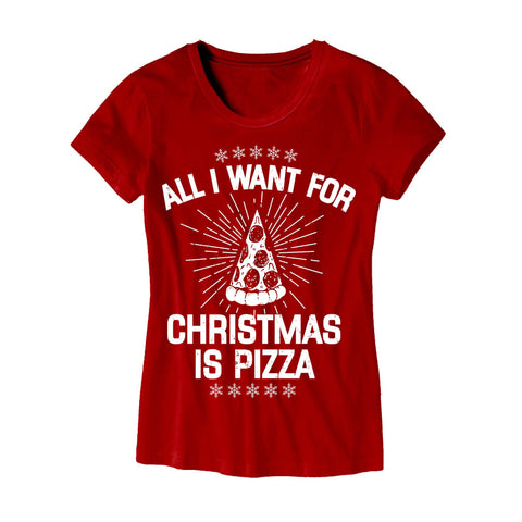 All I Want for Christmas is Pizza Womens T-Shirt