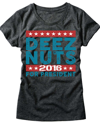 Womens Deez Nuts For President 2016 T-Shirt