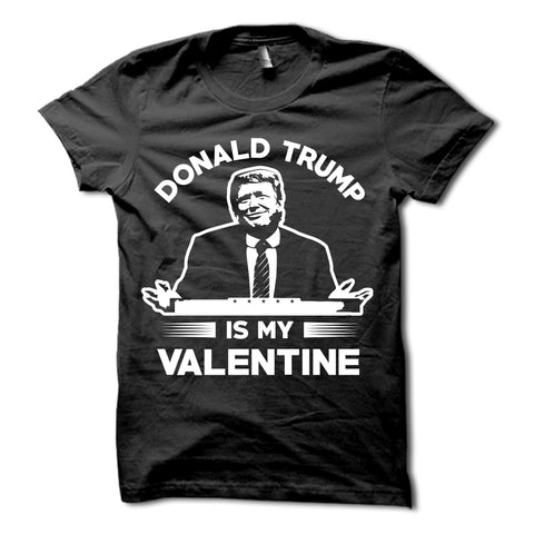 Donald Trump Is My Valentine Shirt