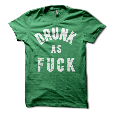 Drunk as Fuck Shirt