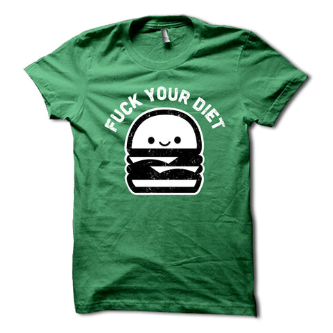 Fuck Your Diet Shirt Green