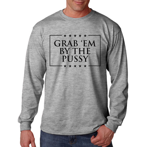 Grab Em By The Pussy Long Sleeve Shirt