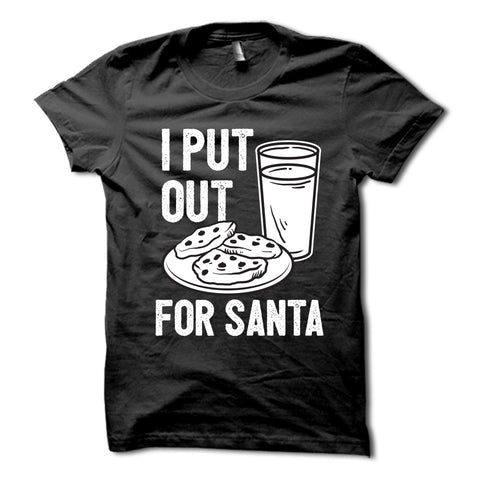 I Put Out For Santa Shirt