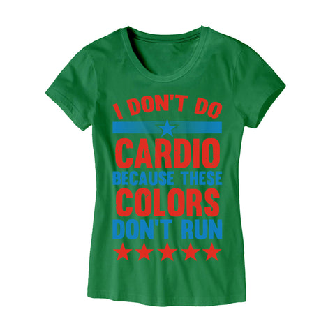 Womens I Don't Do Cardio Because These Colors Don't Run Shirt
