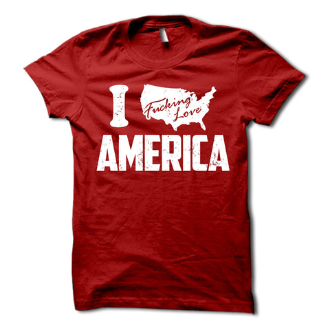 I Fucking Love America Shirt