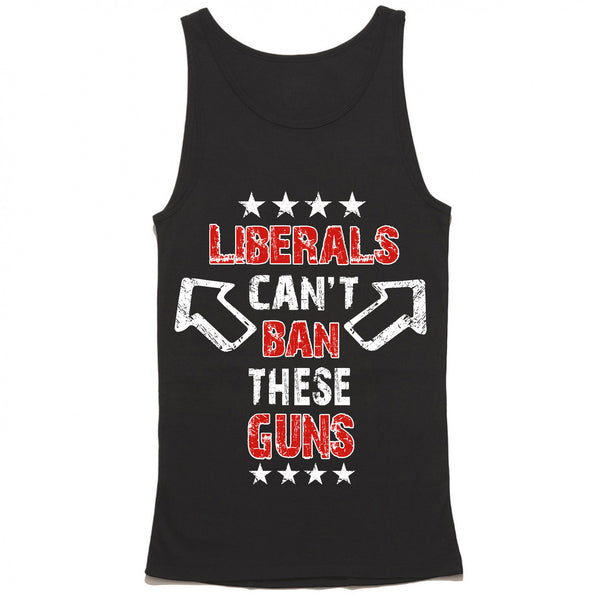 Liberals Can T Ban These Guns Tank Top Funny 2a Gym Tank