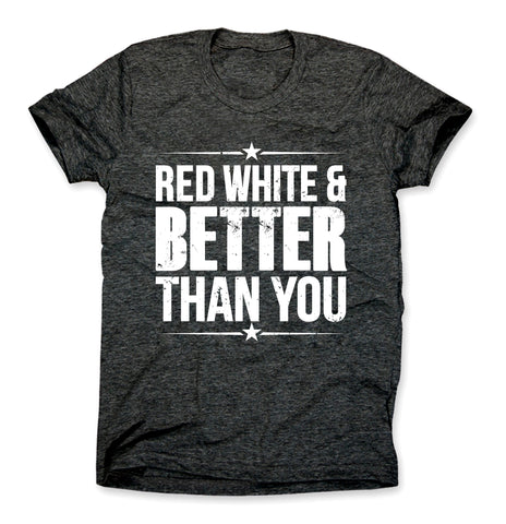 Red White and Better Than You Shirt