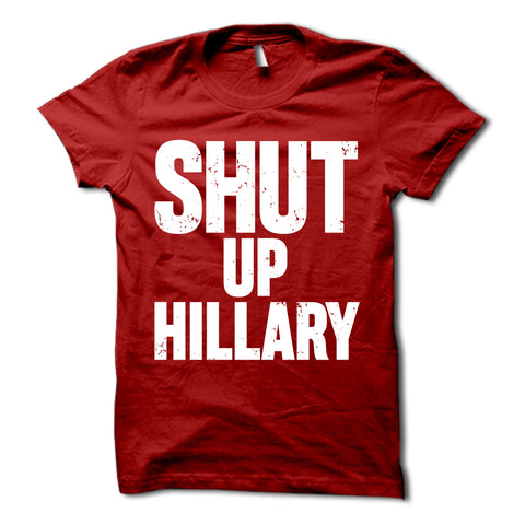 Shut Up Hillary Shirt