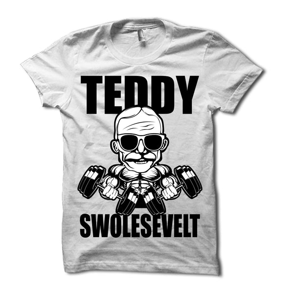 Teddy Swolesevelt Shirt Funny Gym Tee Merica Supply Co