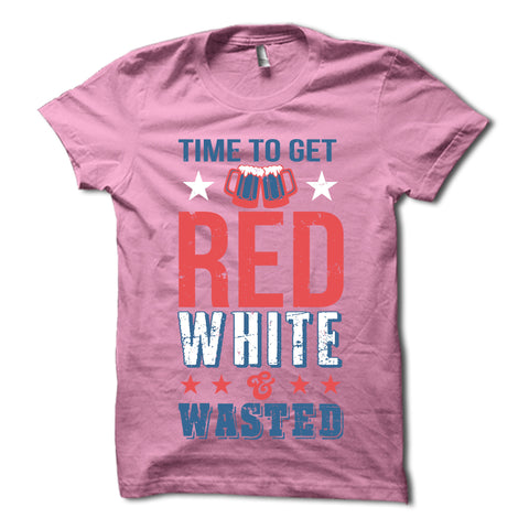 Time To Get Red White & Wasted Shirt