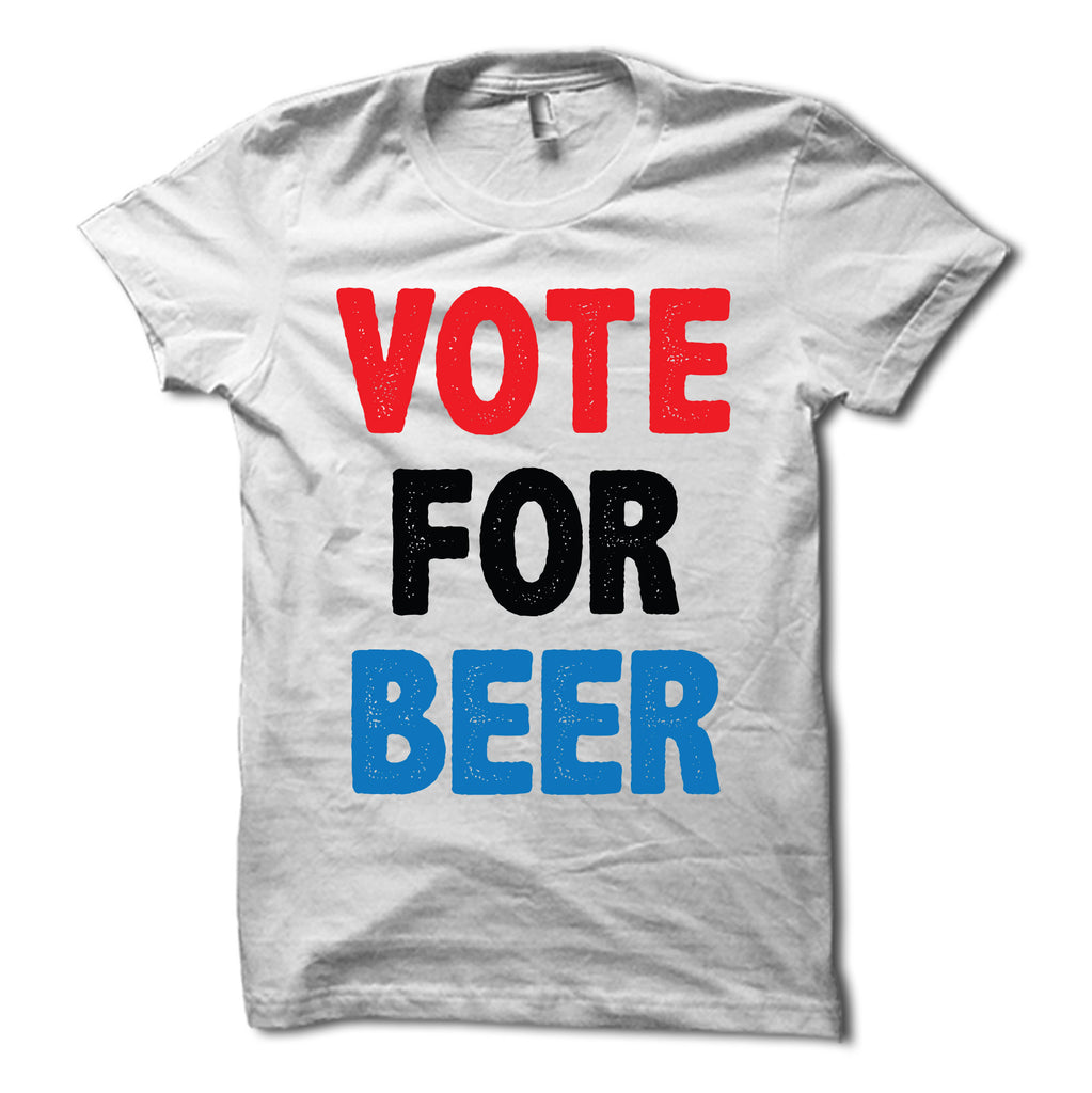 Vote For Beer Shirt