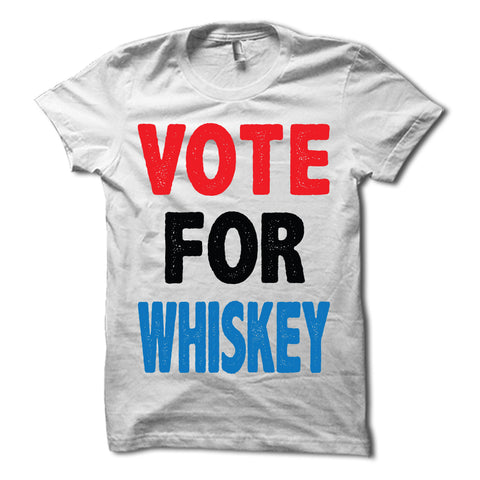 Vote For Whiskey Shirt