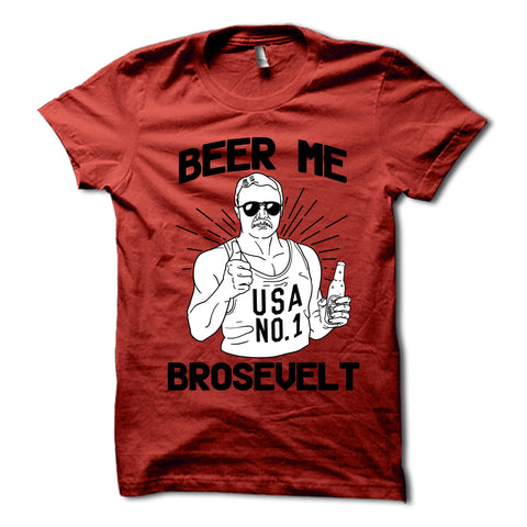Beer me brosevelt shirt red
