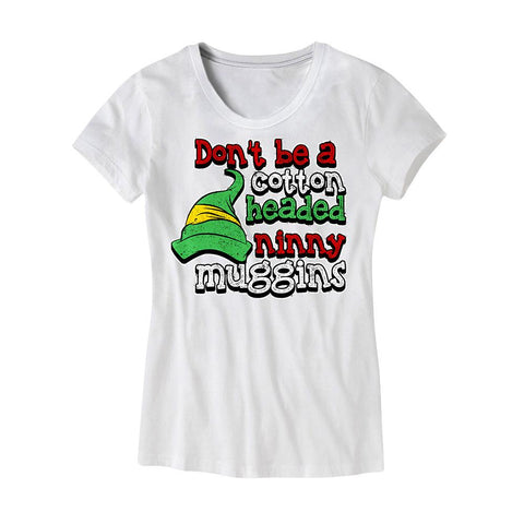 Womens Don't Be a Cotton Headed Ninny Muggins Shirt