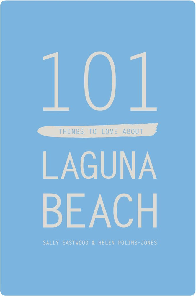 101 THINGS TO LOVE ABOUT LAGUNA BEACH // By Sally Eastwood & Helen Polins-Jones