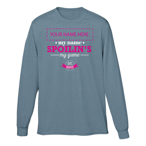 "Can't Find Your Name? Personalize Your ""Spoilin's My Game"" Shirt Here!"
