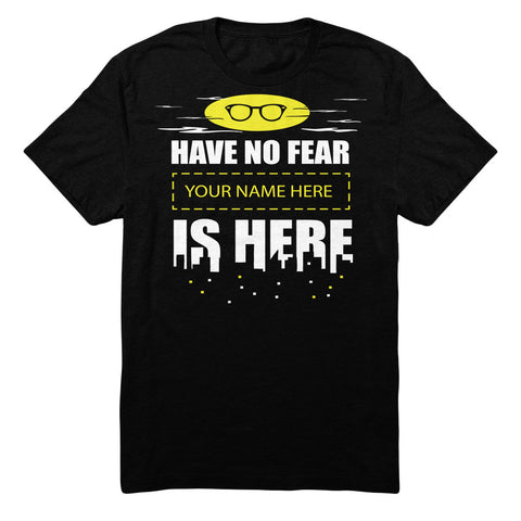 "Can't Find Your Name? Personalize Your ""Have No Fear"" Shirt Here!"