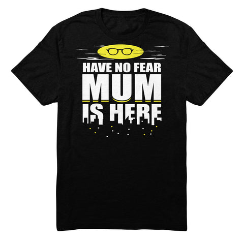 Have No Fear Mum Is Here