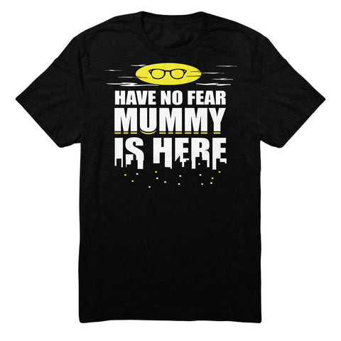 Have No Fear Mummy Is Here