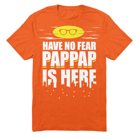 Have No Fear Pappap Is Here