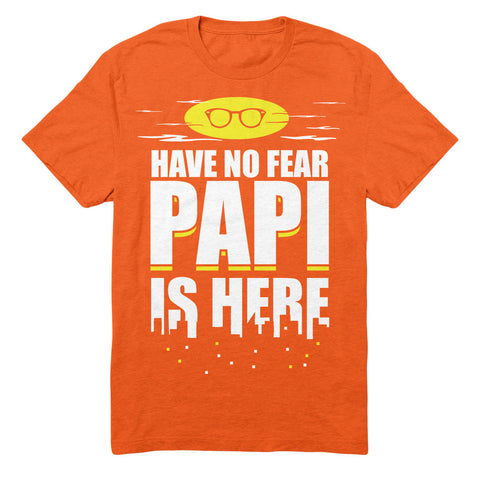 Have No Fear Papi Is Here