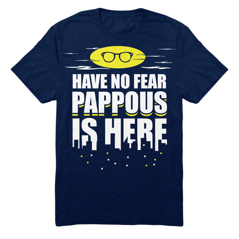 Have No Fear Pappous Is Here