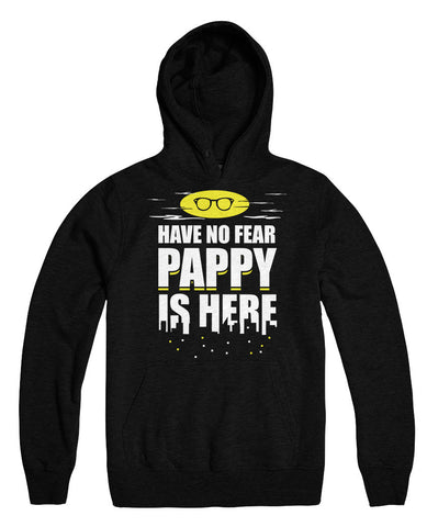 Have No Fear Pappy Is Here